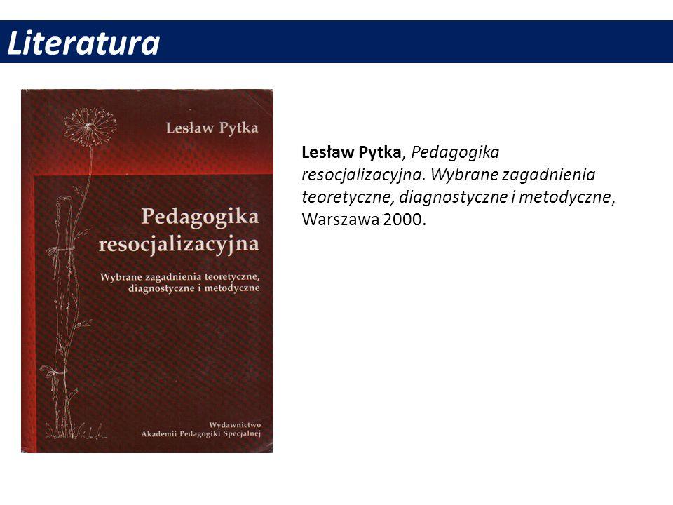 Literatura Lesław Pytka, Pedagogika resocjalizacyjna. Wybrane zagadnienia teoretyczne, diagnostyczne i metodyczne, Warszawa 2000.
