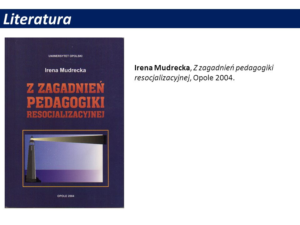 Literatura Irena Mudrecka, Z zagadnień pedagogiki resocjalizacyjnej, Opole 2004.