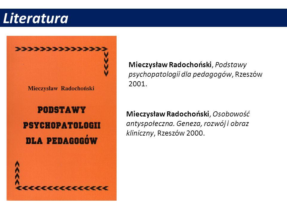 Literatura Mieczysław Radochoński, Podstawy psychopatologii dla pedagogów, Rzeszów 2001. Mieczysław Radochoński, Osobowość antyspołeczna. Geneza, rozw