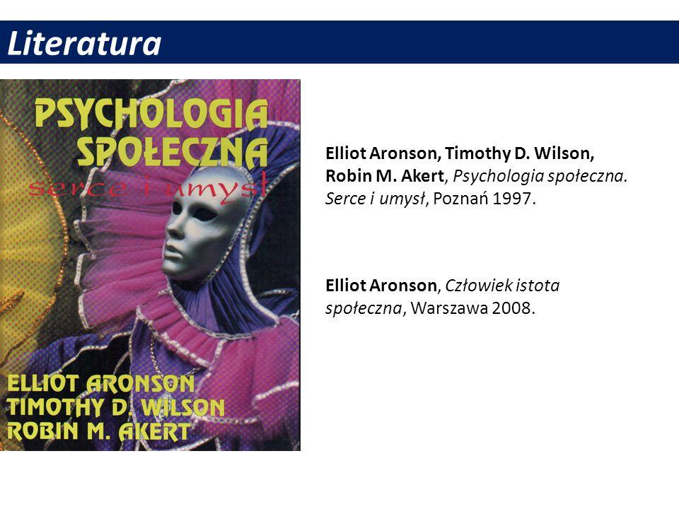 Literatura Elliot Aronson, Timothy D. Wilson, Robin M. Akert, Psychologia społeczna. Serce i umysł, Poznań 1997. Elliot Aronson, Człowiek istota społe