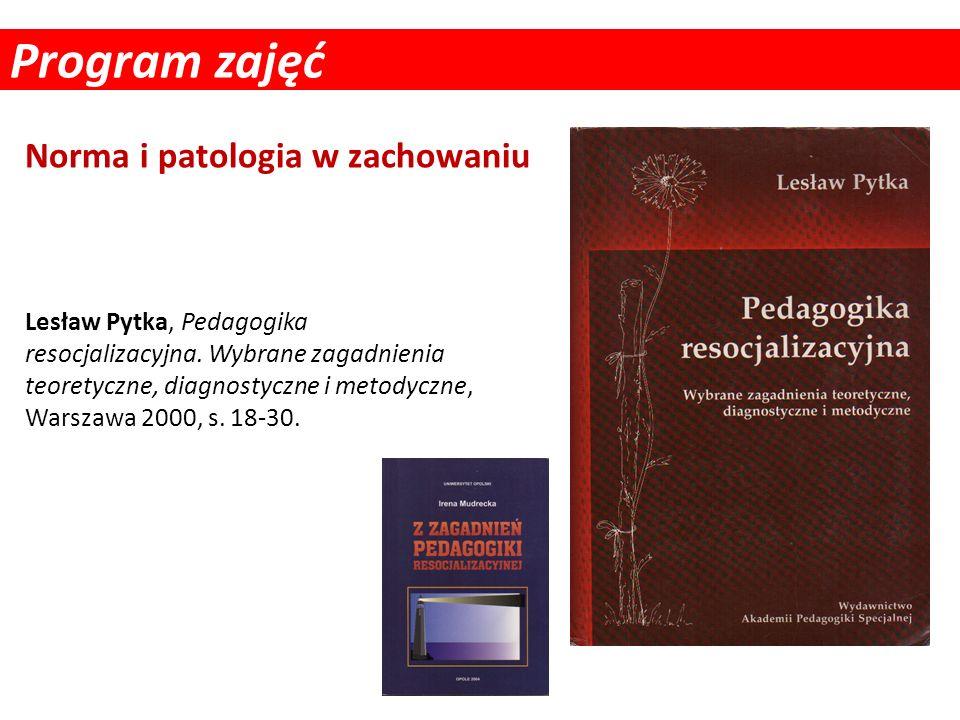 Program zajęć Lesław Pytka, Pedagogika resocjalizacyjna. Wybrane zagadnienia teoretyczne, diagnostyczne i metodyczne, Warszawa 2000, s. 18-30. Norma i
