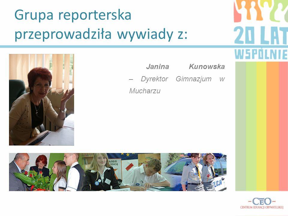 Grupa reporterska przeprowadziła wywiady z: Janina Kunowska – Dyrektor Gimnazjum w Mucharzu