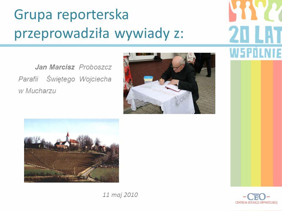 Grupa reporterska przeprowadziła wywiady z: 11 maj 2010 Jan Marcisz Proboszcz Parafii Świętego Wojciecha w Mucharzu