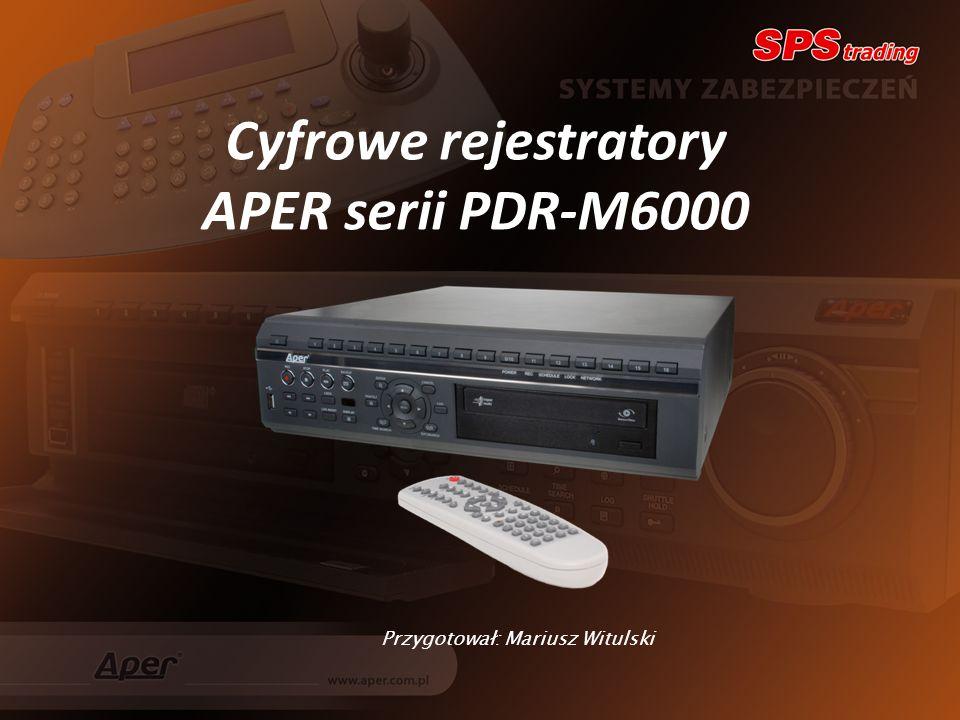 Cyfrowe rejestratory APER serii PDR-M6000 Przygotował: Mariusz Witulski