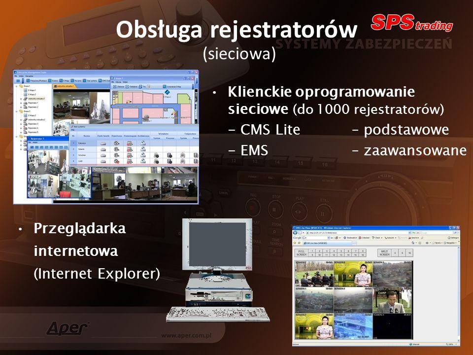 Obsługa rejestratorów (sieciowa) Klienckie oprogramowanie sieciowe (do 1000 rejestratorów) - CMS Lite – podstawowe - EMS – zaawansowane Przeglądarka internetowa (Internet Explorer)