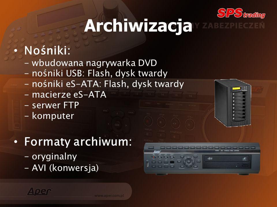 Archiwizacja Nośniki: - wbudowana nagrywarka DVD - nośniki USB: Flash, dysk twardy - nośniki eS-ATA: Flash, dysk twardy - macierze eS-ATA - serwer FTP - komputer Formaty archiwum: - oryginalny - AVI (konwersja)