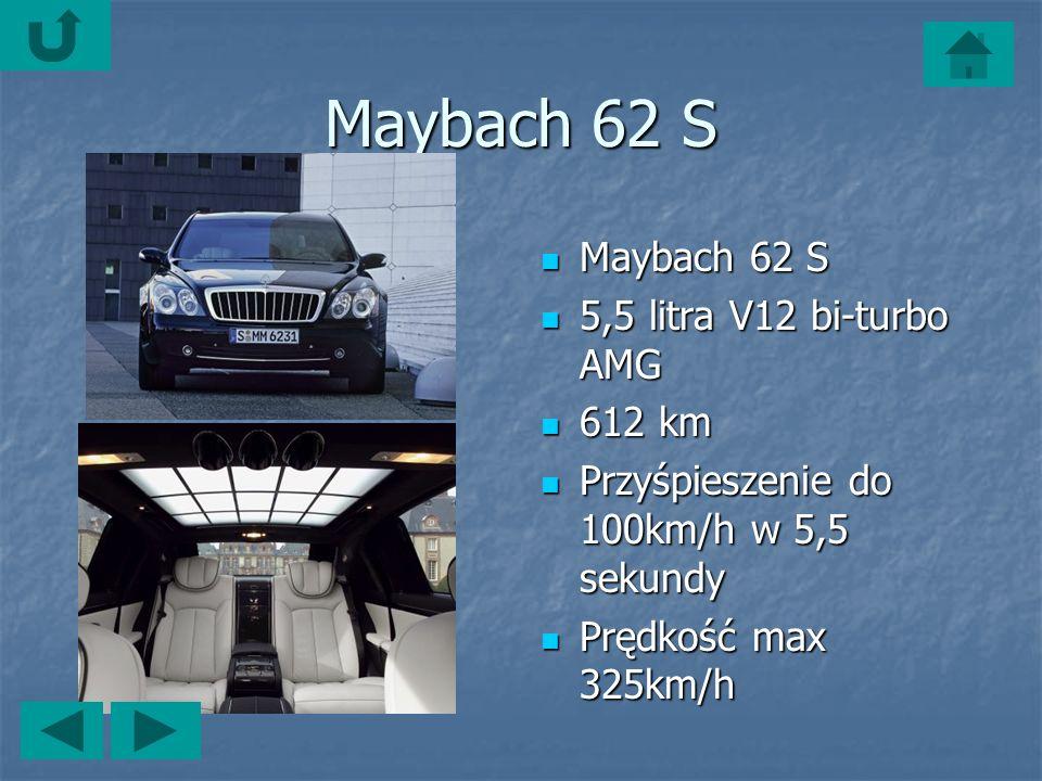 Maybach 62 S Maybach 62 S Maybach 62 S 5,5 litra V12 bi-turbo AMG 5,5 litra V12 bi-turbo AMG 612 km 612 km Przyśpieszenie do 100km/h w 5,5 sekundy Przyśpieszenie do 100km/h w 5,5 sekundy Prędkość max 325km/h Prędkość max 325km/h