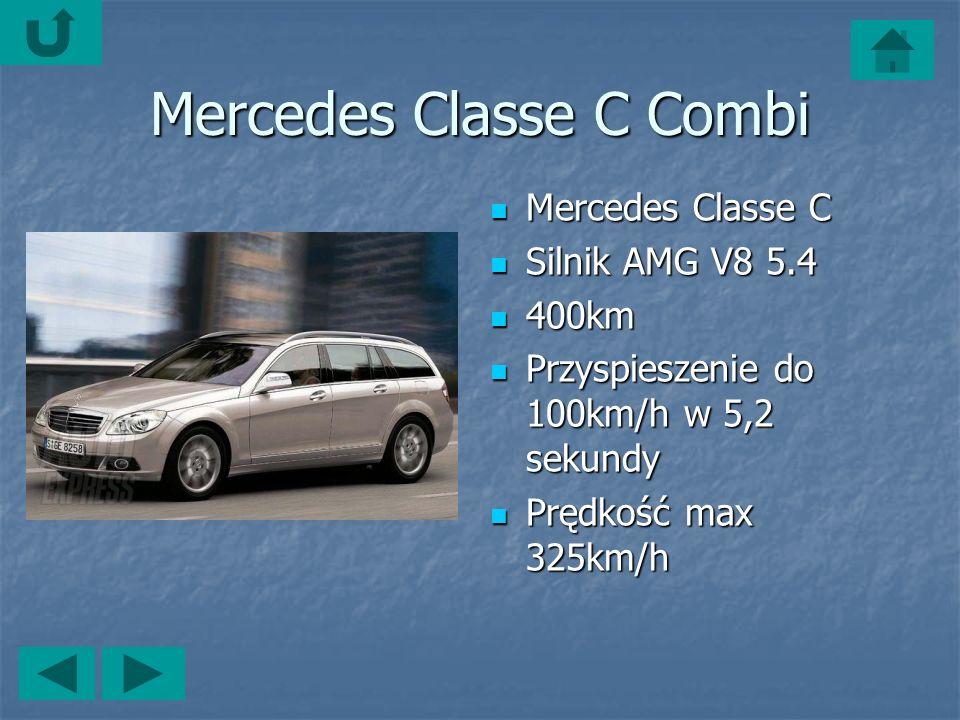 Mercedes Classe C Combi Mercedes Classe C Mercedes Classe C Silnik AMG V8 5.4 Silnik AMG V8 5.4 400km 400km Przyspieszenie do 100km/h w 5,2 sekundy Przyspieszenie do 100km/h w 5,2 sekundy Prędkość max 325km/h Prędkość max 325km/h