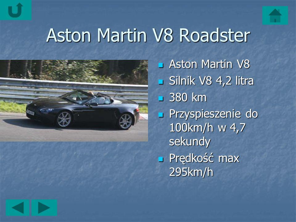 Aston Martin V8 Roadster Aston Martin V8 Aston Martin V8 Silnik V8 4,2 litra Silnik V8 4,2 litra 380 km 380 km Przyspieszenie do 100km/h w 4,7 sekundy Przyspieszenie do 100km/h w 4,7 sekundy Prędkość max 295km/h Prędkość max 295km/h
