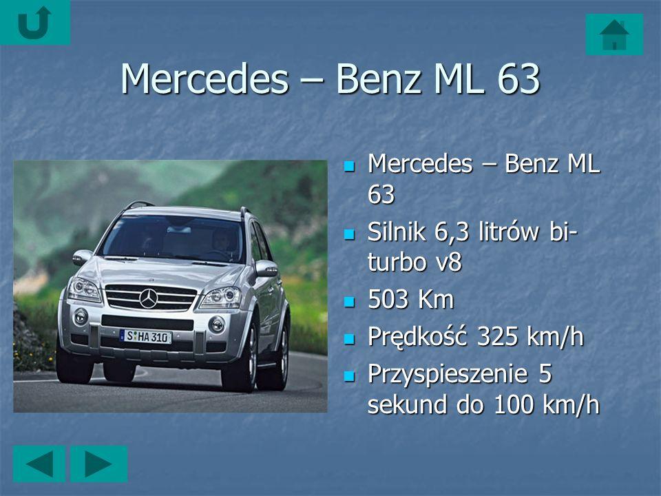 Mercedes – Benz ML 63 Mercedes – Benz ML 63 Mercedes – Benz ML 63 Silnik 6,3 litrów bi- turbo v8 Silnik 6,3 litrów bi- turbo v8 503 Km 503 Km Prędkość 325 km/h Prędkość 325 km/h Przyspieszenie 5 sekund do 100 km/h Przyspieszenie 5 sekund do 100 km/h