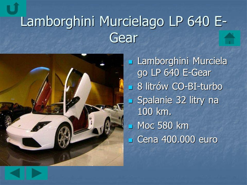 Lamborghini Murcielago LP 640 E- Gear Lamborghini Murciela go LP 640 E-Gear Lamborghini Murciela go LP 640 E-Gear 8 litrów CO-BI-turbo 8 litrów CO-BI-turbo Spalanie 32 litry na 100 km.