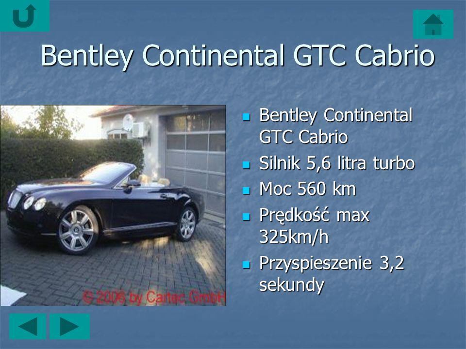 Bentley Continental GTC Cabrio Bentley Continental GTC Cabrio Silnik 5,6 litra turbo Silnik 5,6 litra turbo Moc 560 km Moc 560 km Prędkość max 325km/h Prędkość max 325km/h Przyspieszenie 3,2 sekundy Przyspieszenie 3,2 sekundy