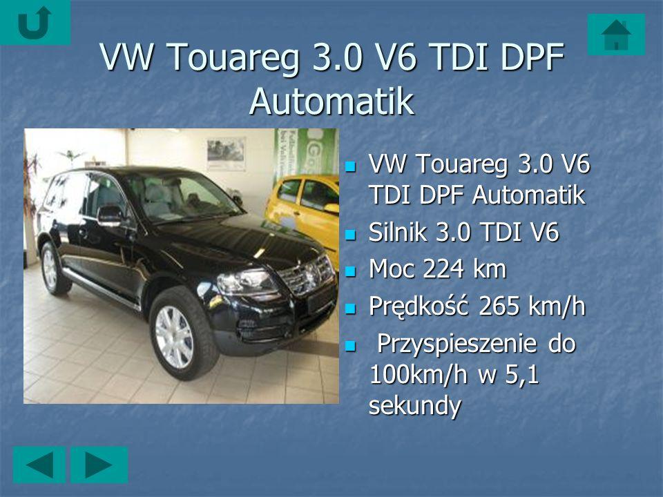 VW Touareg 3.0 V6 TDI DPF Automatik VW Touareg 3.0 V6 TDI DPF Automatik VW Touareg 3.0 V6 TDI DPF Automatik Silnik 3.0 TDI V6 Silnik 3.0 TDI V6 Moc 224 km Moc 224 km Prędkość 265 km/h Prędkość 265 km/h Przyspieszenie do 100km/h w 5,1 sekundy Przyspieszenie do 100km/h w 5,1 sekundy