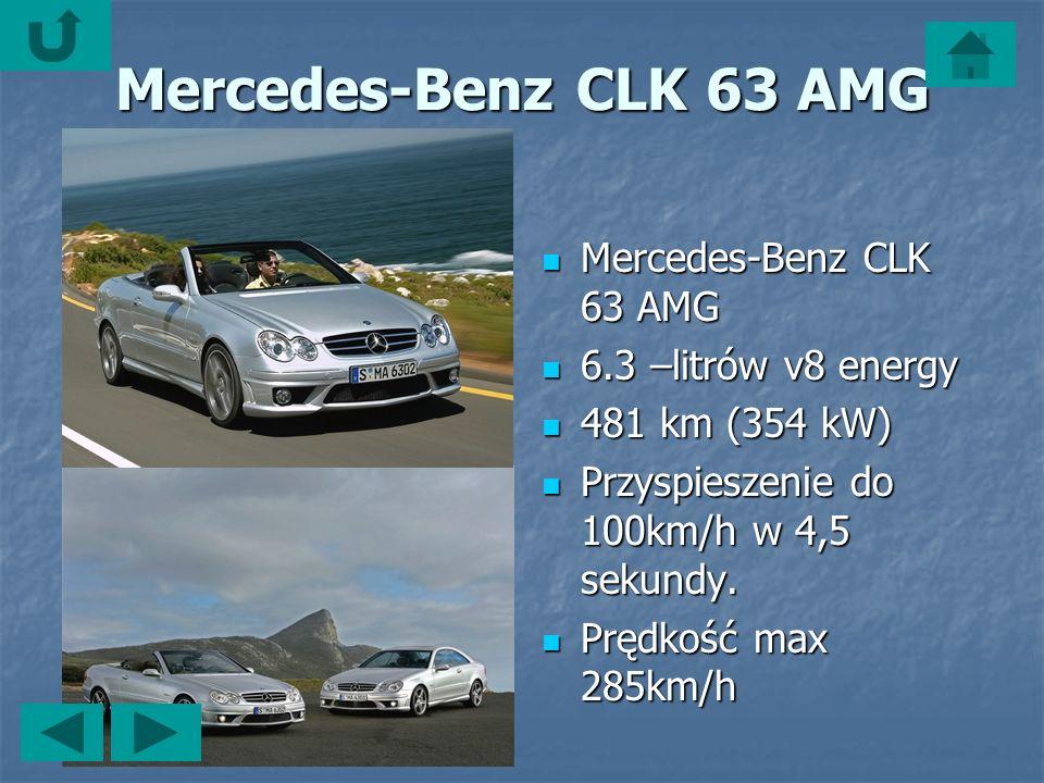 Mercedes-Benz CLK 63 AMG Mercedes-Benz CLK 63 AMG Mercedes-Benz CLK 63 AMG 6.3 –litrów v8 energy 6.3 –litrów v8 energy 481 km (354 kW) 481 km (354 kW) Przyspieszenie do 100km/h w 4,5 sekundy.