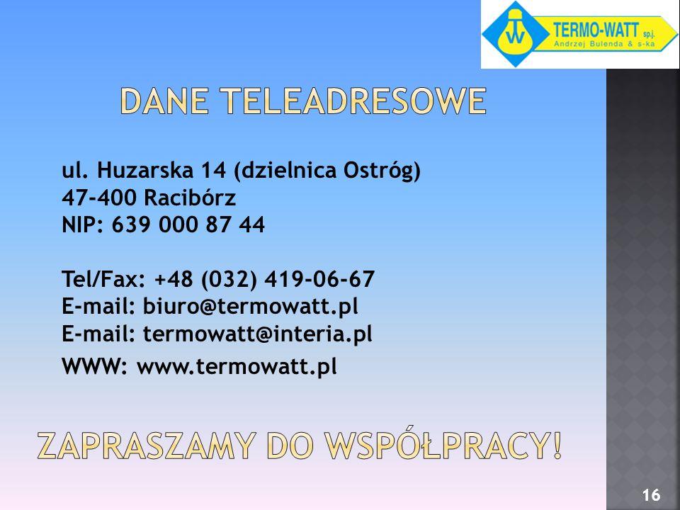 ul. Huzarska 14 (dzielnica Ostróg) 47-400 Racibórz NIP: 639 000 87 44 Tel/Fax: +48 (032) 419-06-67 E-mail: biuro@termowatt.pl E-mail: termowatt@interi