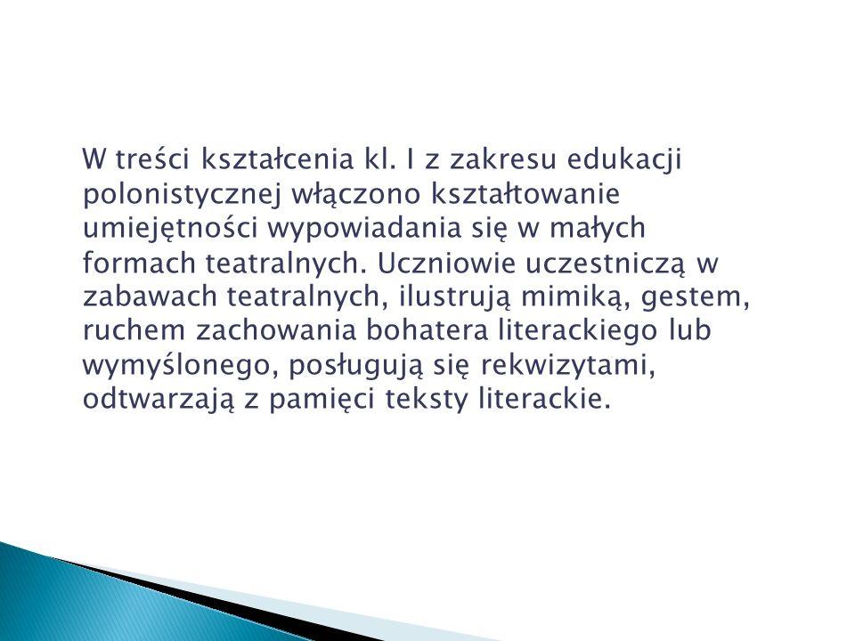 W treści kształcenia kl. I z zakresu edukacji polonistycznej włączono kształtowanie umiejętności wypowiadania się w małych formach teatralnych. Ucznio