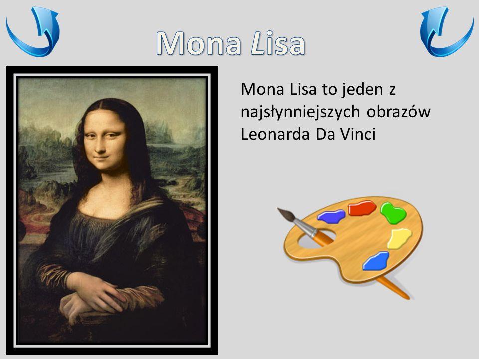 Mona Lisa to jeden z najsłynniejszych obrazów Leonarda Da Vinci