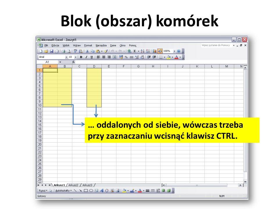 Blok (obszar) komórek … oddalonych od siebie, wówczas trzeba przy zaznaczaniu wcisnąć klawisz CTRL.