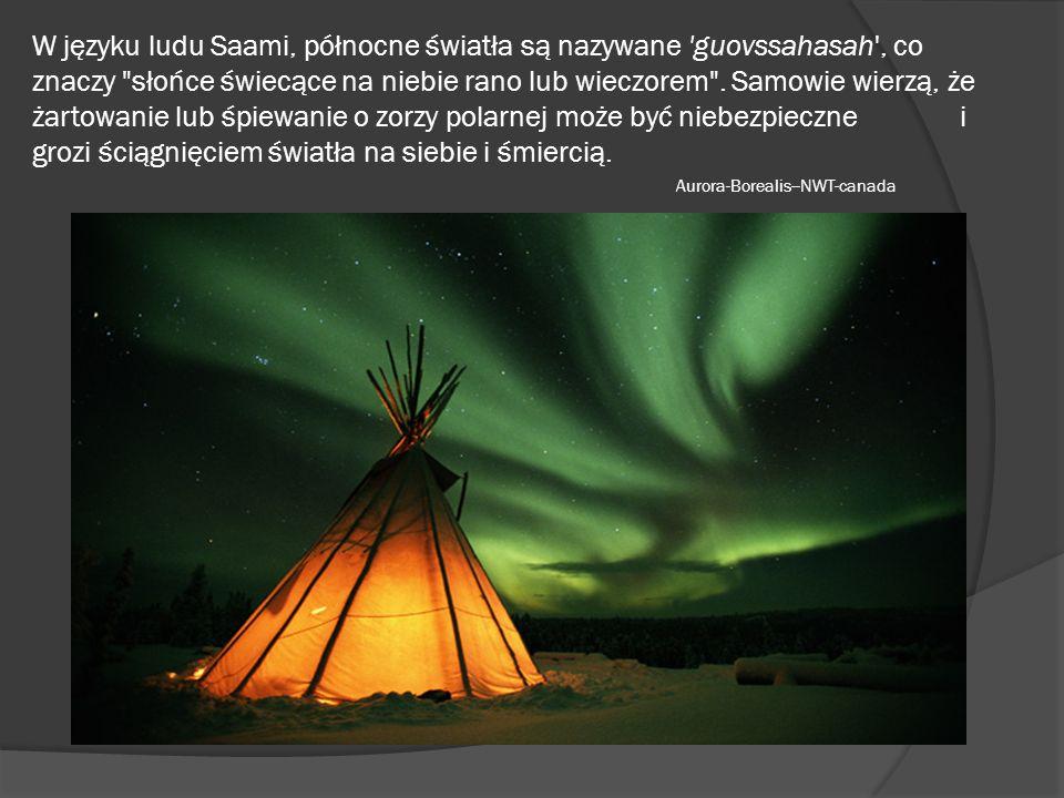 W języku ludu Saami, północne światła są nazywane 'guovssahasah', co znaczy