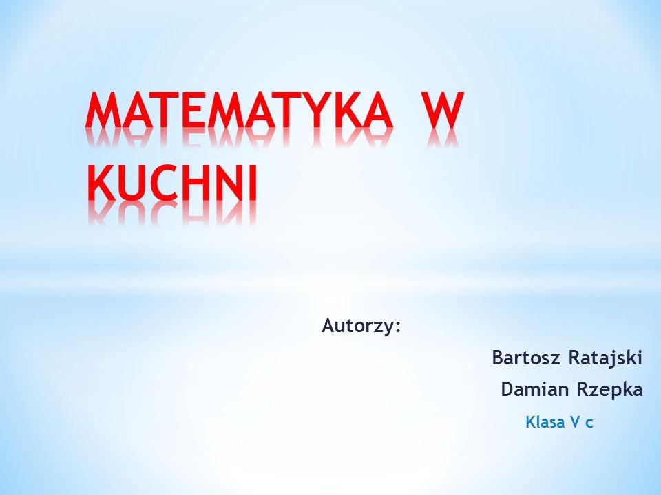 Autorzy: Bartosz Ratajski Damian Rzepka Klasa V c
