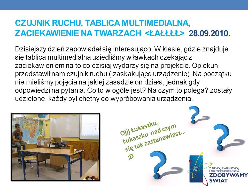CZUJNIK RUCHU, TABLICA MULTIMEDIALNA, ZACIEKAWIENIE NA TWARZACH 28.09.2010. Dzisiejszy dzień zapowiadał się interesująco. W klasie, gdzie znajduje się