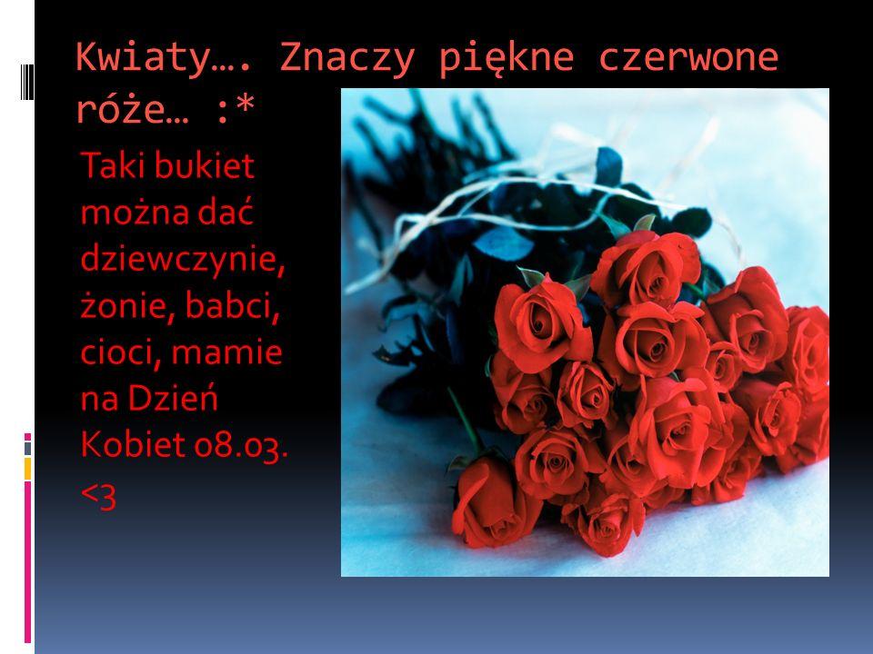Kwiaty…. Znaczy piękne czerwone róże… :* Taki bukiet można dać dziewczynie, żonie, babci, cioci, mamie na Dzień Kobiet 08.03. <3