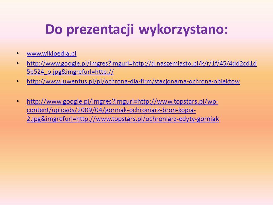 Do prezentacji wykorzystano: www.wikipedia.pl http://www.google.pl/imgres?imgurl=http://d.naszemiasto.pl/k/r/1f/45/4dd2cd1d 5b524_o.jpg&imgrefurl=http