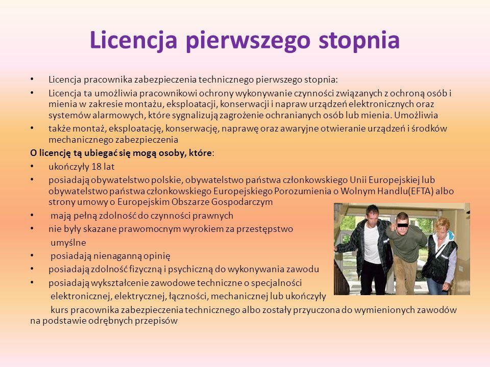 Licencja pierwszego stopnia Licencja pracownika zabezpieczenia technicznego pierwszego stopnia: Licencja ta umożliwia pracownikowi ochrony wykonywanie