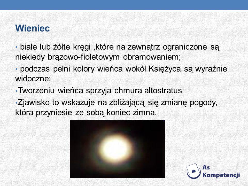 Wieniec białe lub żółte kręgi,które na zewnątrz ograniczone są niekiedy brązowo-fioletowym obramowaniem; podczas pełni kolory wieńca wokół Księżyca są