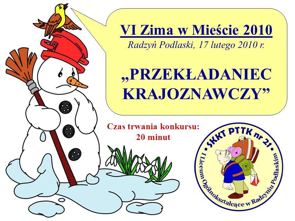 VI Zima w Mieście 2010 Radzyń Podlaski, 17 lutego 2010 r. PRZEKŁADANIEC KRAJOZNAWCZY Czas trwania konkursu: 20 minut