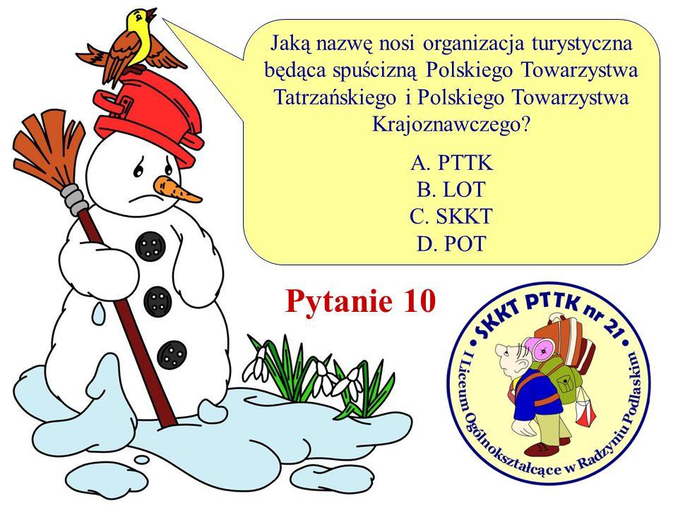 Jaką nazwę nosi organizacja turystyczna będąca spuścizną Polskiego Towarzystwa Tatrzańskiego i Polskiego Towarzystwa Krajoznawczego? A. PTTK B. LOT C.