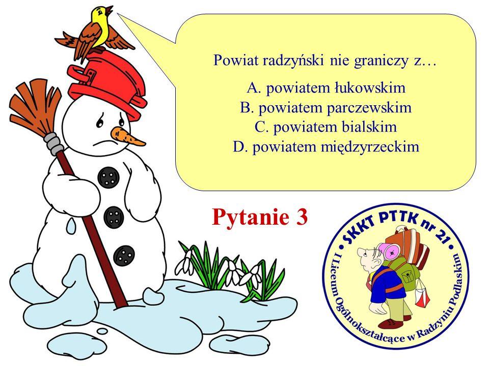 Powiat radzyński nie graniczy z… A. powiatem łukowskim B. powiatem parczewskim C. powiatem bialskim D. powiatem międzyrzeckim Pytanie 3