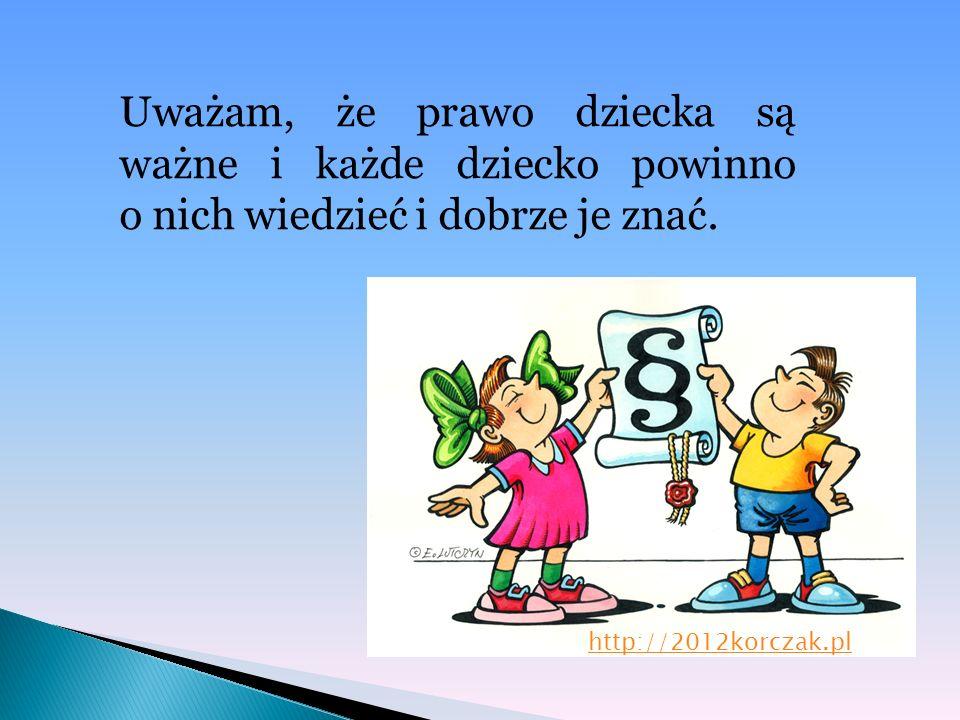 Uważam, że prawo dziecka są ważne i każde dziecko powinno o nich wiedzieć i dobrze je znać. http://2012korczak.pl