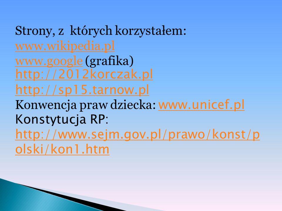 Strony, z których korzystałem: www.wikipedia.pl www.google (grafika) http://2012korczak.pl www.wikipedia.pl www.google http://2012korczak.pl http://sp