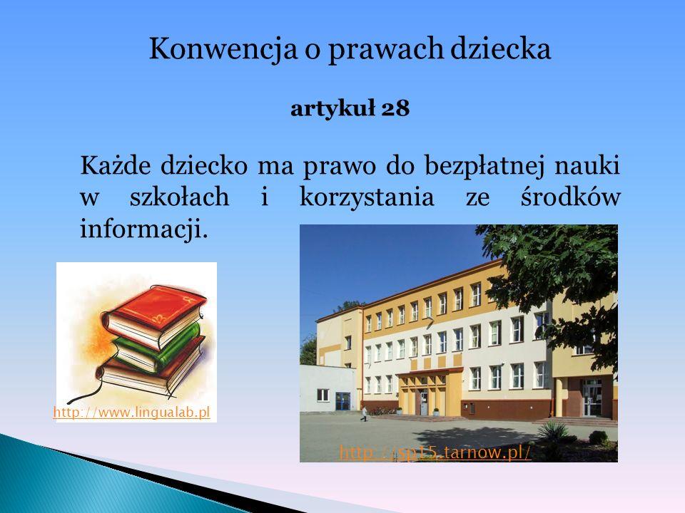 Konwencja o prawach dziecka artykuł 28 Każde dziecko ma prawo do bezpłatnej nauki w szkołach i korzystania ze środków informacji. http://www.lingualab