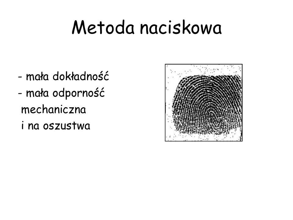 Metoda naciskowa - mała dokładność - mała odporność mechaniczna i na oszustwa