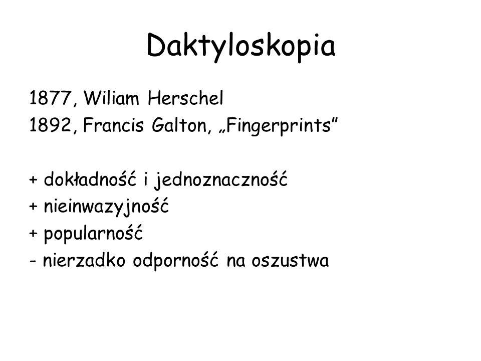 Daktyloskopia 1877, Wiliam Herschel 1892, Francis Galton, Fingerprints + dokładność i jednoznaczność + nieinwazyjność + popularność - nierzadko odporność na oszustwa