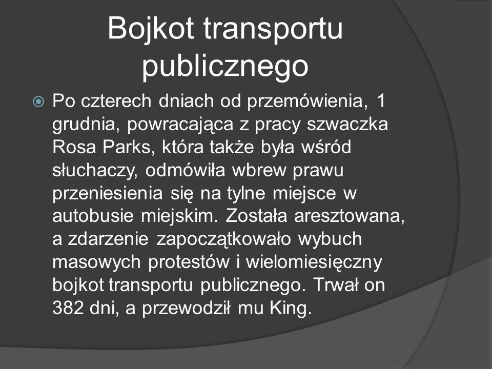 Bojkot transportu publicznego Po czterech dniach od przemówienia, 1 grudnia, powracająca z pracy szwaczka Rosa Parks, która także była wśród słuchaczy