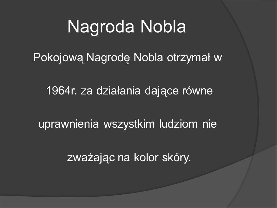 Nagroda Nobla Pokojową Nagrodę Nobla otrzymał w 1964r. za działania dające równe uprawnienia wszystkim ludziom nie zważając na kolor skóry.