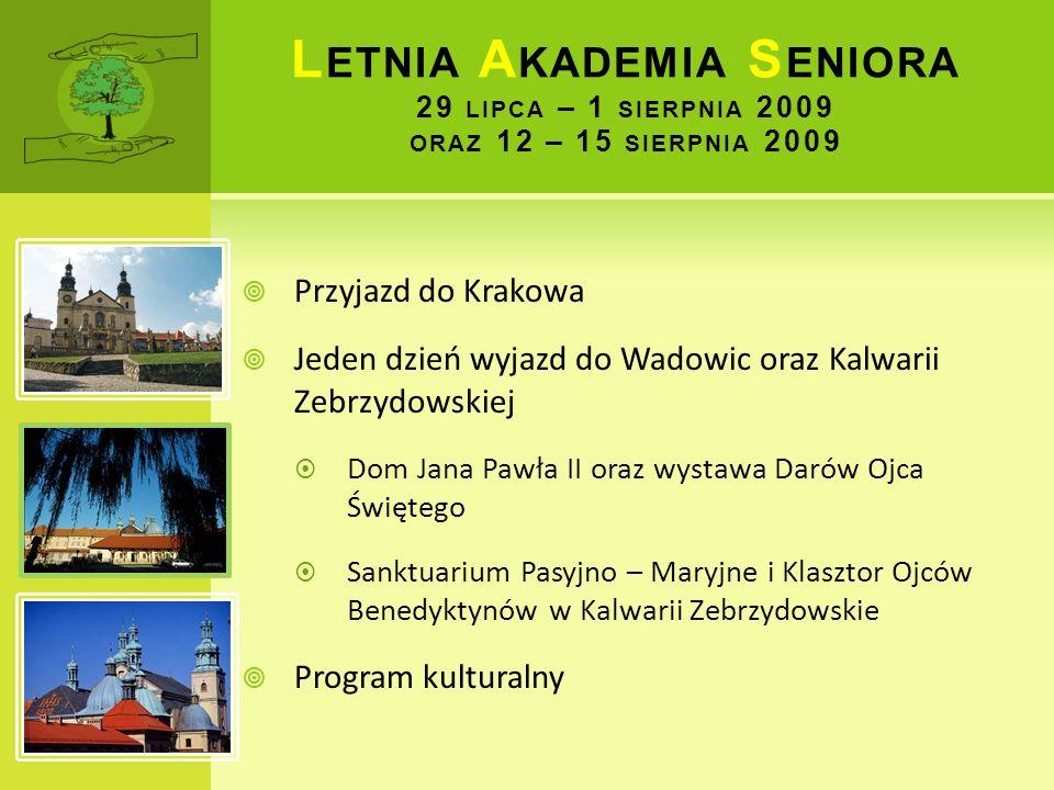 L ETNIA A KADEMIA S ENIORA 29 LIPCA – 1 SIERPNIA 2009 ORAZ 12 – 15 SIERPNIA 2009 Przyjazd do Krakowa Jeden dzień wyjazd do Wadowic oraz Kalwarii Zebrz
