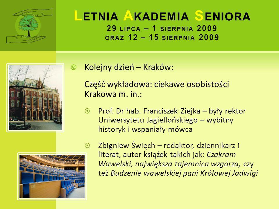 L ETNIA A KADEMIA S ENIORA 29 LIPCA – 1 SIERPNIA 2009 ORAZ 12 – 15 SIERPNIA 2009 Kolejny dzień – Kraków: Część wykładowa: ciekawe osobistości Krakowa