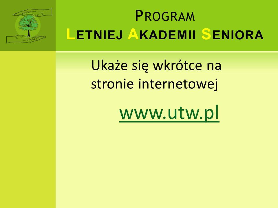 P ROGRAM L ETNIEJ A KADEMII S ENIORA Ukaże się wkrótce na stronie internetowej www.utw.pl