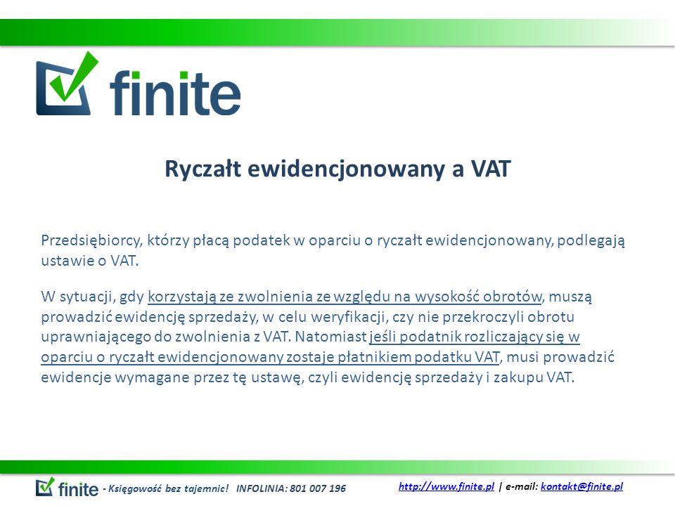 Ryczałt ewidencjonowany a VAT Przedsiębiorcy, którzy płacą podatek w oparciu o ryczałt ewidencjonowany, podlegają ustawie o VAT.