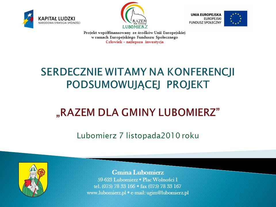 SERDECZNIE WITAMY NA KONFERENCJI PODSUMOWUJĄCEJ PROJEKT RAZEM DLA GMINY LUBOMIERZ Lubomierz 7 listopada2010 roku Gmina Lubomierz 59-623 Lubomierz Plac Wolno ś ci 1 tel.