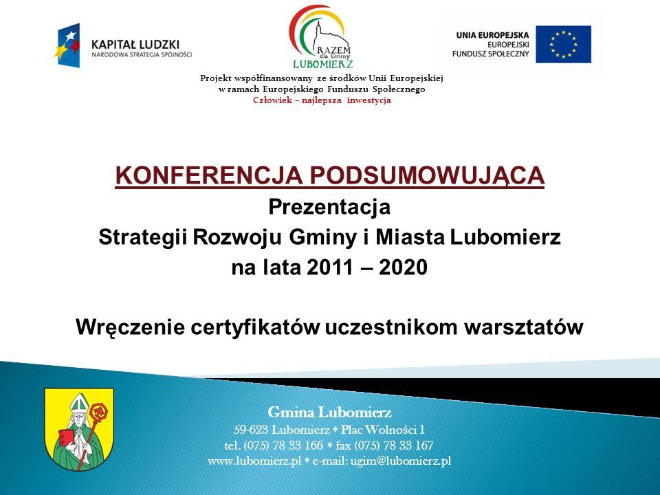 KONFERENCJA PODSUMOWUJĄCA Prezentacja Strategii Rozwoju Gminy i Miasta Lubomierz na lata 2011 – 2020 Wręczenie certyfikatów uczestnikom warsztatów Gmina Lubomierz 59-623 Lubomierz Plac Wolno ś ci 1 tel.