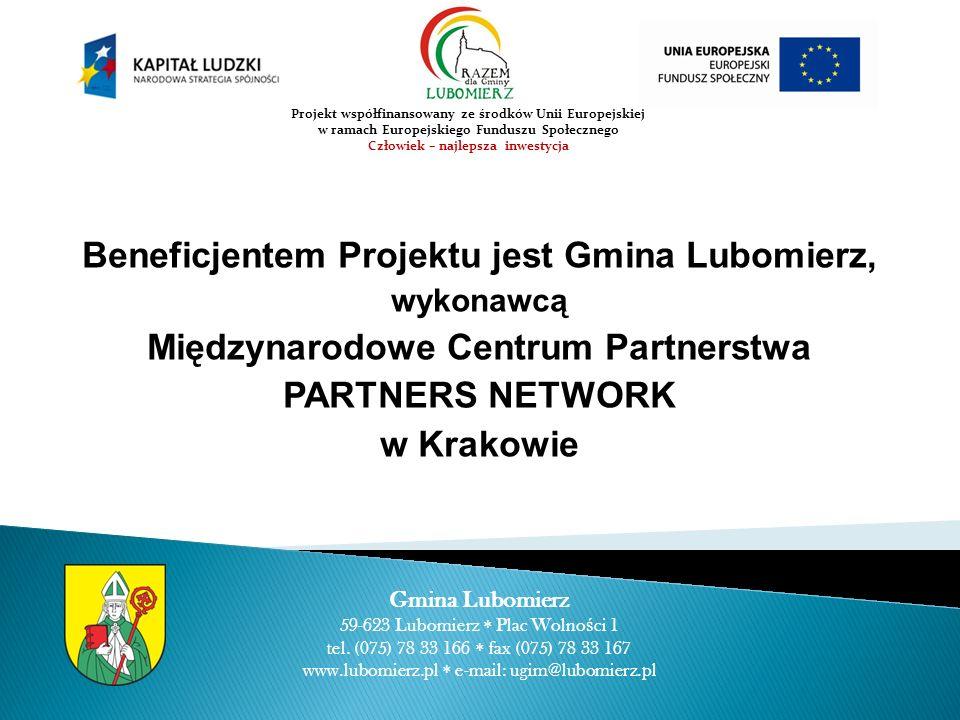 Beneficjentem Projektu jest Gmina Lubomierz, wykonawcą Międzynarodowe Centrum Partnerstwa PARTNERS NETWORK w Krakowie Gmina Lubomierz 59-623 Lubomierz Plac Wolno ś ci 1 tel.