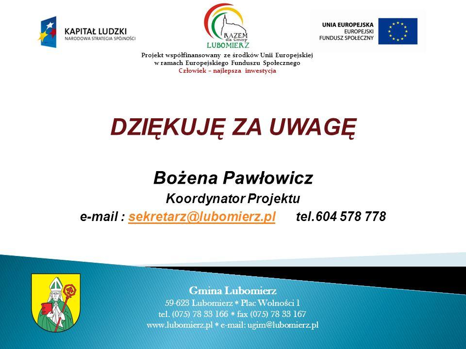 DZIĘKUJĘ ZA UWAGĘ Bożena Pawłowicz Koordynator Projektu e-mail : sekretarz@lubomierz.pl tel.604 578 778sekretarz@lubomierz.pl Gmina Lubomierz 59-623 Lubomierz Plac Wolno ś ci 1 tel.