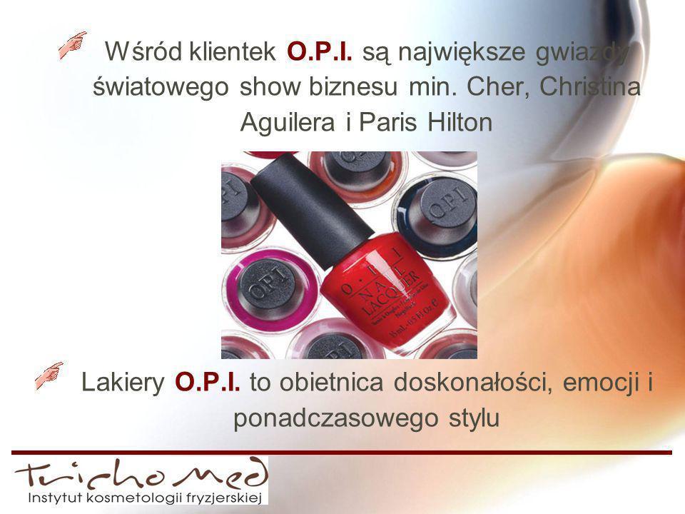 Wśród klientek O.P.I. są największe gwiazdy światowego show biznesu min. Cher, Christina Aguilera i Paris Hilton Lakiery O.P.I. to obietnica doskonało