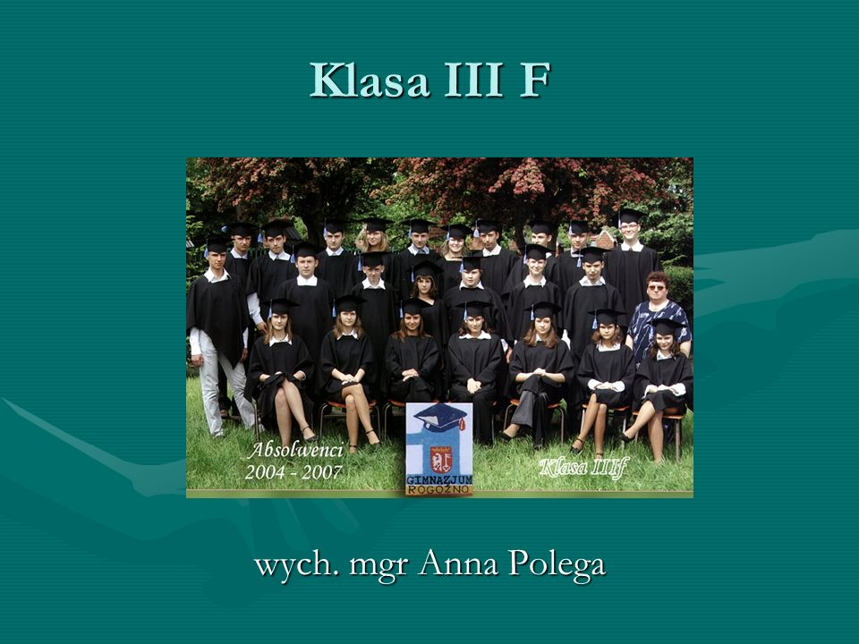 Klasa III F wych. mgr Anna Polega