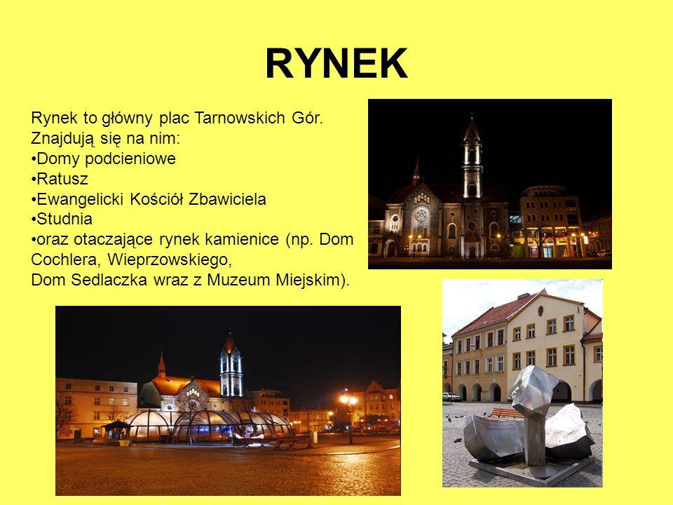 RYNEK Rynek to główny plac Tarnowskich Gór. Znajdują się na nim: Domy podcieniowe Ratusz Ewangelicki Kościół Zbawiciela Studnia oraz otaczające rynek